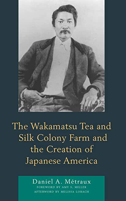 The Wakamatsu Tea and Silk Colony Farm and the Creation of Japanese America (English Edition)