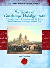 The Treaty of Guadalupe Hidalgo, 1848: A Primary Source Examination Of The Treaty That Ended The Mexican-American War (Primary Source of American Treaties)