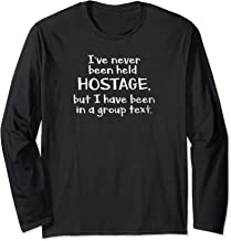 I've Never Been Held Hostage but I have been in a group text Long Sleeve T-Shirt