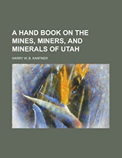 A Hand Book on the Mines, Miners, and Minerals of Utah