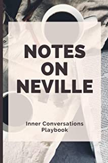 Notes on Neville - Inner Conversations Playbook: A Companion Book for Teachers and Students of Neville Goddard's Teachings