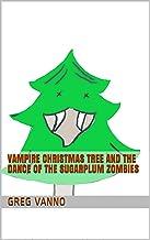 Vampire Christmas Tree and the  DANCE of the SUGARPLUM ZOMBIES