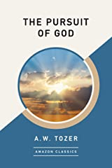 The Pursuit of God (AmazonClassics Edition) Kindle Edition