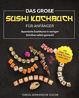 Das große Sushi Kochbuch für Anfänger: Japanische Sushiku