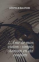 L'Âme de mon violon : simple chanson en six couplets (French Edition)
