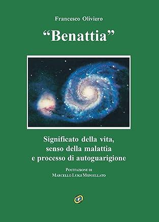Benattia: Significato della vita, senso della malattia e processo di autoguarigione (Empedoclea Vol. 25)