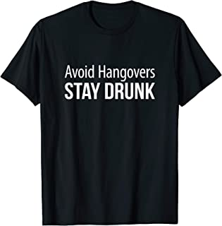 Best Avoid Hangovers - Stay Drunk - T-Shirt Review
