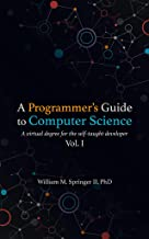 A Programmer's Guide to Computer Science: A virtual degree for the self-taught developer