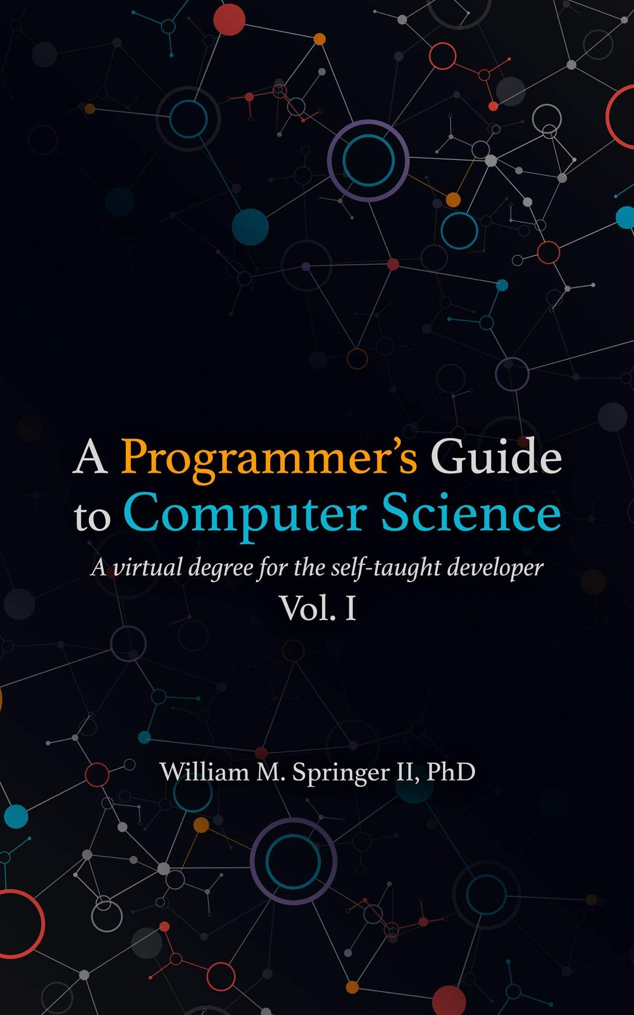Image OfA Programmer's Guide To Computer Science: A Virtual Degree For The Self-taught Developer