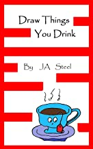 Draw Things you Drink: With Faces to Match Each Drink's Personality (English Edition)