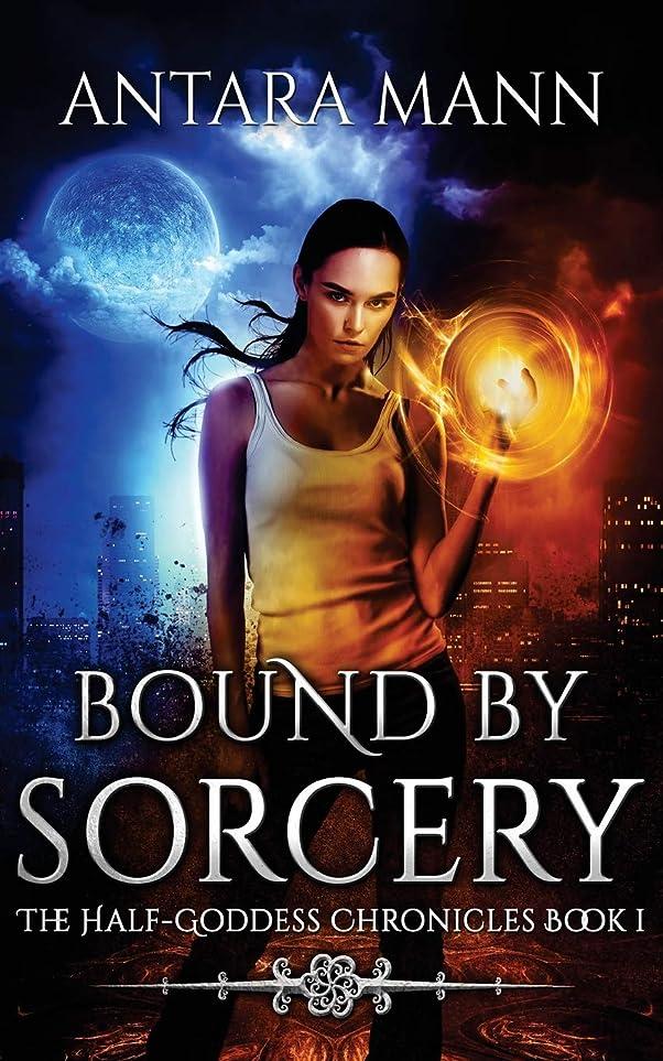 樹皮許される補充Bound by Sorcery: A New Adult Urban Fantasy (The Half-Goddess Chronicles)