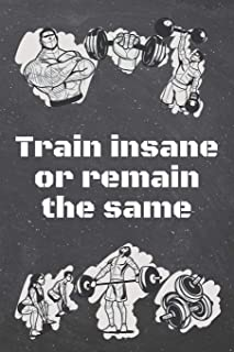Train insane or remain the same: Fitness Motivation Workout Dot Grid Notebook, Journal or Planner | Funny Weightlifting, Bodybuilding Athlete Gift Idea | Gym Diary | 110 dotted Pages