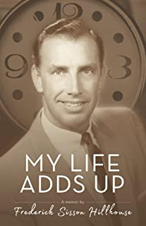 My Life Adds Up: A Memoir by Frederick Sisson Hillhouse