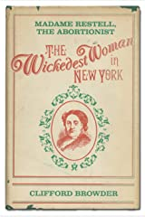 The Wickedest Woman in New York: Madame Restell, the Abortionist Hardcover