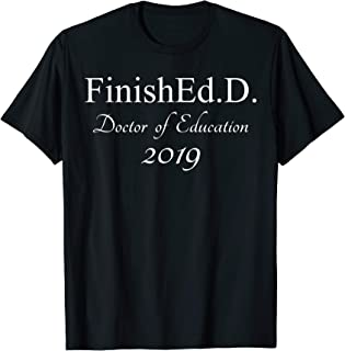 Finished With An Ed.D 2019 T-shirt Grad School Gifts