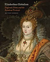 Elizabethan Globalism: England, China and the Rainbow Portrait (The Paul Mellon Centre for Studies in British Art)