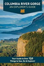Columbia River Gorge - An Explorer's Guide: Your Guide to Over 150 Things to See, Do & Explore