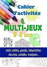 Livres Cahier d'activités multi-jeux 6-8 ans: mots mélés, pendu, labyrinthes, dessins, sudoku, morpion... PDF