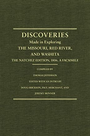 Jeffersons Western Explorations: Discoveries Made In Exploring The Missouri, Red River And Washita by Captains Lewis and Clark, Doctor Sibley, and William Dunbar, and compliled by Thomas Jefferson