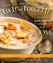 Fix-It and Forget-It Favorite Slow Cooker Recipes for Mom: 150 Recipes Mom Will Love to Make, Eat, and Share!