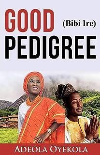 Good Pedigree (Bibi Ire)