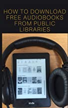 Free Audiobooks: How To Download Free Audiobooks From Public Libraries: Borrow Unlimited Free Audiobooks From Public Libraries in the USA (English Edition)