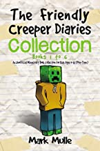 The Friendly Creeper Diaries Collection: Books 1 to 6: (Unofficial Minecraft Book Collection for Kids 9-12)
