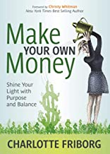 Make Your Own Money: Shine Your Light with Purpose and Balance
