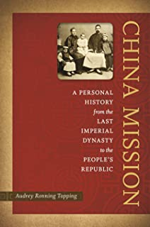 China Mission: A Personal History from the Last Imperial Dynasty to the People's Republic