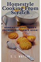 Homestyle Cooking From Scratch: Homemade Groceries & Cooking Reference Book! (Southern Cooking Recipes) Kindle Edition
