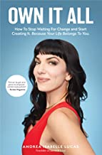 Own It All: How to Stop Waiting for Change and Start Creating It. Because Your Life Belongs to You. (Entrepreneurs, GirlBo...