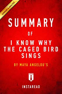 Summary of I Know Why the Caged Bird Sings: by Maya Angelou   Includes Analysis