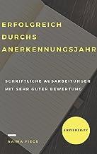 Erfolgreich durchs Anerkennungsjahr als Erzieher/in: Schriftliche Ausarbeitungen mit sehr guter Bewertung (German Edition)