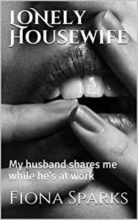 Lonely Housewife: Explicit Adult Erotica, My husband shares me while he's at work