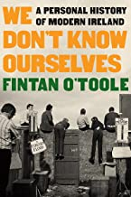 We Don't Know Ourselves: A Personal History of Modern Ireland