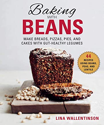 Baking With Beans: Make Breads, Pizzas, Pies, and Cakes With Gut-healthy Legumes