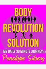 Body Revolution Solution - My 30 Minute Journey #2 (Body Revolution Series) Kindle Edition
