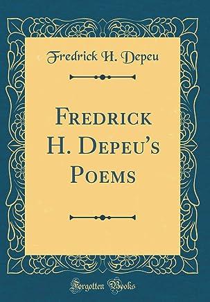 Fredrick H. Depeus Poems (Classic Reprint)