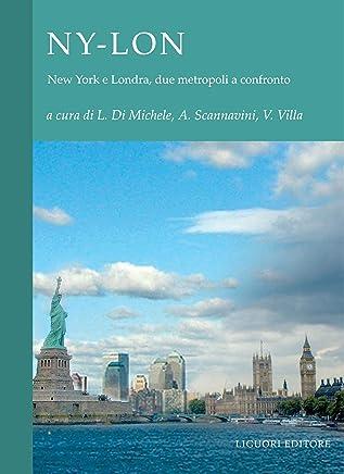 NY-LON: New York e Londra: due metropoli a confronto  a cura di Laura Di Michele, Anna Scannavini, Vittoriana Villa