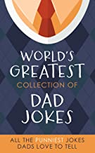 The World's Greatest Collection of Dad Jokes: More Than 500 of the Punniest Jokes Dads Love to Tell