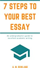 7 Steps to Your Best Essay: An undergraduate's guide to excellent academic writing