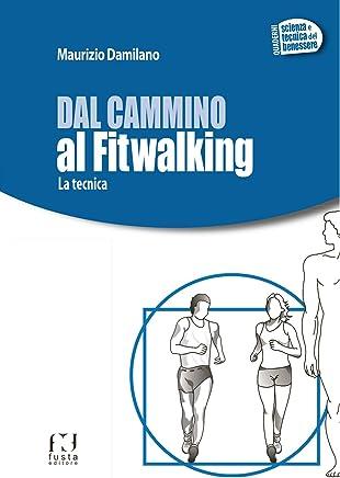 DAL CAMMINO AL FITWALKING (QUADERNI DELLA TECNICA,  SPORT E BENESSERE)