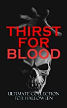 THIRST FOR BLOOD - Ultimate Collection for Halloween: 600+ Supernatural Thrillers, Mysteries, Occult Novels, Gothic Classi...