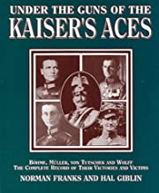 Under the Guns of the Kaiser's Aces: Böhome, Müller, von Tutschek and Wolff, The Complete Record of Their Victories and Vi...