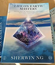 LIFE ON EARTH MASTERY: Protocols to Transcend Fate and Manifest Your Purpose