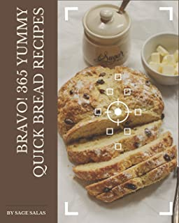 Bravo! 365 Yummy Quick Bread Recipes: Yummy Quick Bread Cookbook - Your Best Friend Forever