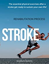 STROKE : The essential physical exercises after a stroke get ready to sustain your own life! (MEDICAL & REHABILITATION) (E...