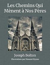 Les Chemins Qui Mènent à Nos Pères: Deux parcours remplis d'amour, de sacrifice, et de famille (French Edition)