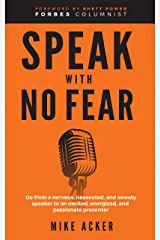 Speak With No Fear: Go from a nervous, nauseated, and sweaty speaker to an excited, energized, and passionate presenter Kindle Edition