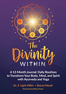 The Divinity Within: A 12-month Journal: Daily Routines to Transform your Body,Mind and Spirit with Ayurveda and Yoga